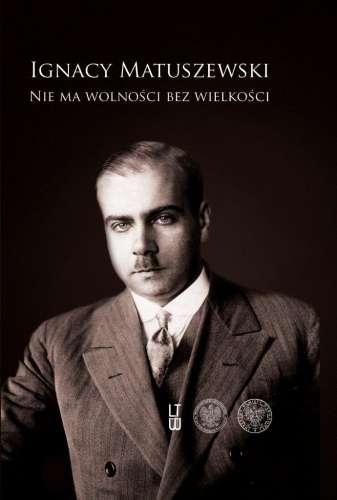Ignacy_Matuszewski._Nie_ma_wolnosci_bez_wielkosci__t._I._Pis