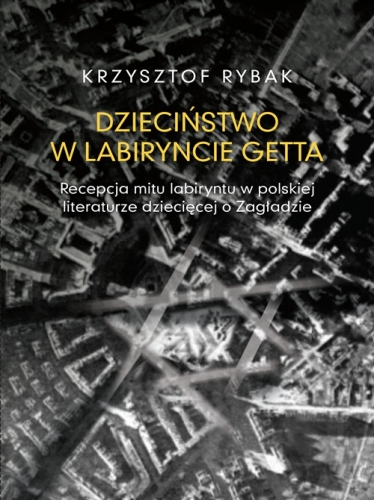 Dziecinstwo_w_labiryncie_getta._Recepcja_mitu_labiryntu_w_po