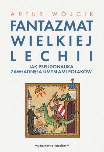 Fantazmat_Wielkiej_Lechii._Jak_pseudonauka_zawladnela_umysla