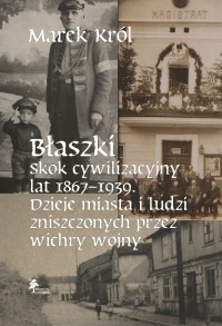 Blaszki._Skok_cywilizacyjny_lat_1867_1939._Dzieje_miasta_i_l