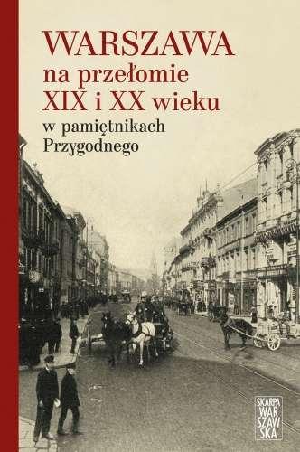 Warszawa_na_przelomie_XIX_i_XX_wieku_w_pamietnikach_Przygodnego