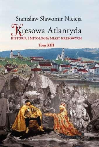 Kresowa_Atlantyda._Historia_i_mitologia_miast_kresowych._T._XIII