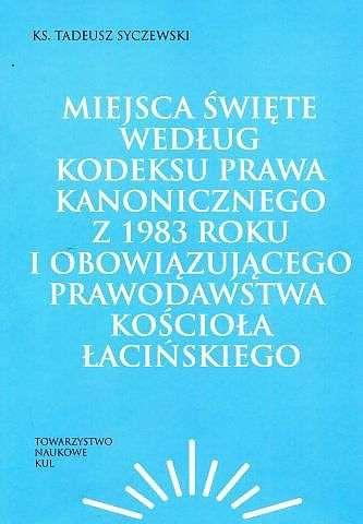 Miejsca_swiete_wedlug_Kodeksu_Prawa_Kanonicznego_z_1983_roku_i_obowiazujacego_prawodawstwa_Kosciola_lacinskiego