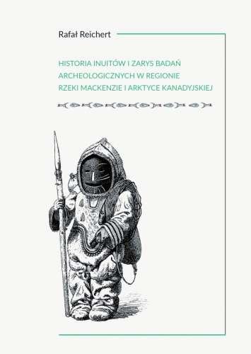 Historia_Inuitow_i_zarys_badan_archeologicznych_w_regionie_rzeki_Mackenzie_i_kanadyjskiej_Arktyce