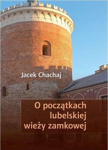 O_poczatkach_lubelskiej_wiezy_zamkowej