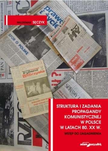 Struktura_i_zadania_propagandy_komunistycznej_w_Polsce_w_latach_80._XX_w._Wstep_do_zagadnienia