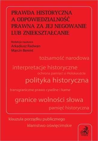 Prawda_historyczna_a_odpowiedzialnosc_prawna_za_jej_negowanie_lub_znieksztalcanie