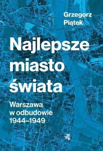Najlepsze_miasto_swiata._Warszawa_w_odbudowie_1944_1949