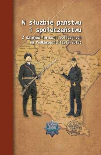 W_sluzbie_panstwu_i_spoleczenstwu._Z_dziejow_formacji_policyjnych_na_Podkarpaciu__1919_2019_
