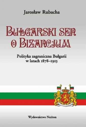 Bulgarski_sen_o_Bizancjum._Polityka_zagraniczna_Bulgarii_w_latach_1878_1913