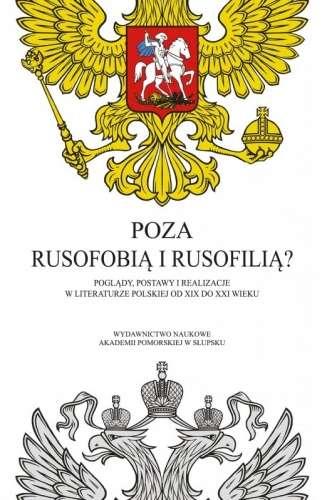 Poza_rusofobia_i_rusofilia._Poglady__postawy_i_realizacje_w_literaturze_polskiej_od_XIX_do_XXI_wieku
