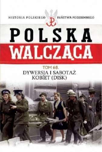 Polska_Walczaca__t._68__Dywersja_i_sabotaz_kobiet__DiSK_