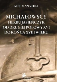 Michalowscy_herbu_Jasienczyk_od_drugiej_polowy_XVI_do_konca_XVIII_wieku