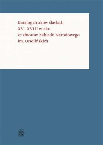 Katalog_drukow_slaskich_XV_XVIII_wieku_ze_zbiorow_Zakladu_Narodowego_im._Ossolinskich