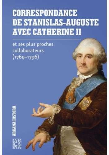 La_Correspondance_de_Stanislas_Auguste_avec_Catherine_II_et_ses_plus_proches_collaborateurs__1764_1796_