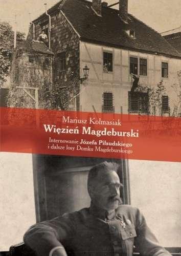 Wiezien_Magdeburski._Internowanie_Jozefa_Pilsudskiego_i_dalsze_losy_Domku_Magdeburskiego