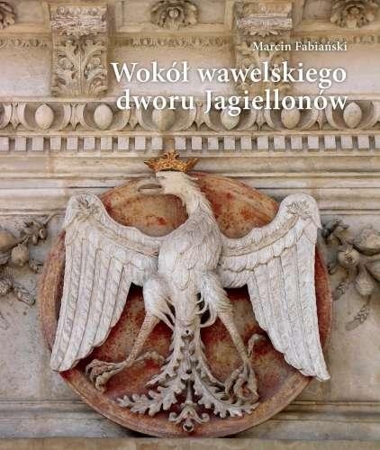Wokol_wawelskiego_dworu_Jagiellonow._Cztery_studia_o_sztuce_renesansowej