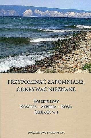 Przypominac_zapomniane__odkrywac_nieznane._Polskie_losy._Kosciol___Syberia___Rosja__XIX_XX_w._