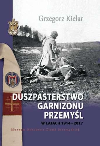 Duszpasterstwo_Garnizonu_Przemysl_w_latach_1914_2017