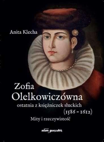Zofia_Olelkowiczowna__ostatnia_z_ksiezniczek_sluckich__1586_1612_._Mity_i_rzeczywistosc