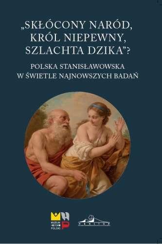Sklocony_narod__krol_niepewny__szlachta_dzika__Polska_stanislawowska_w_swietle_najnowszych_badan
