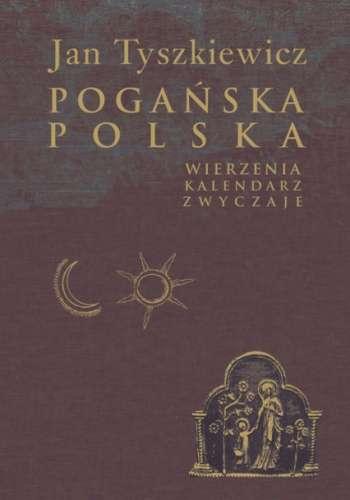 Poganska_Polska._Wierzenia__kalendarz__zwyczaje
