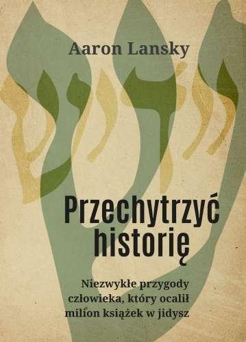 Przechytrzyc_historie._Niezwykle_przygody_czlowieka__ktory_ocalil_milion_ksiazek_w_jidysz