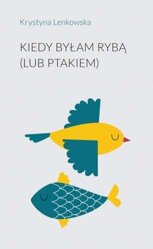 Kiedy_bylam_ryba__lub_ptakiem_