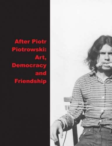 After_Piotr_Piotrowski__Art__Democracy_and_Friendship