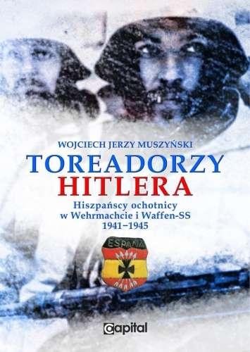 Toreadorzy_Hitlera._Hiszpanscy_ochotnicy_w_Wehrmachcie_i_Waffen_SS_1941_1945