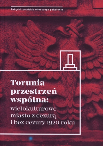 Torunia_przestrzen_wspolna__wielokulturowe_miasto_z_cezura_i_bez_cezury_1920_roku