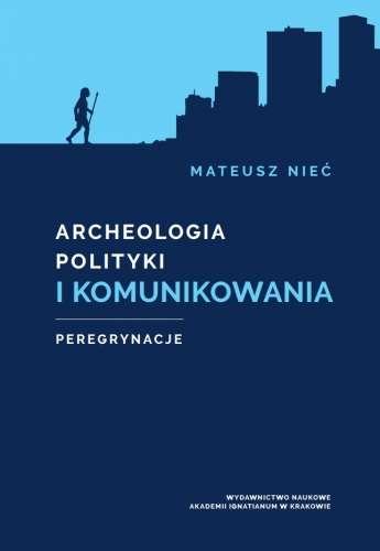 Archeologia_polityki_i_komunikowania._Peregrynacje