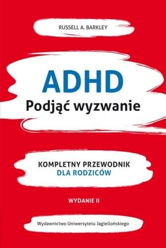 ADHD._Podjac_wyzwanie._Kompletny_przewodnik_dla_rodzicow__wyd._II