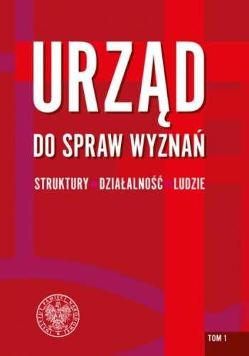 Urzad_do_spraw_wyznan._Struktury__dzialalnosc__ludzie__t._1__Struktury_wojewodzkie_i_wybrane_aspekty_dzialalnosci
