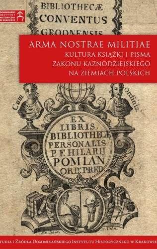 Arma_Nostrae_Militiae._Kultura_ksiazki_i_pisma_Zakonu_Kaznodziejskiego_na_ziemiach_polskich