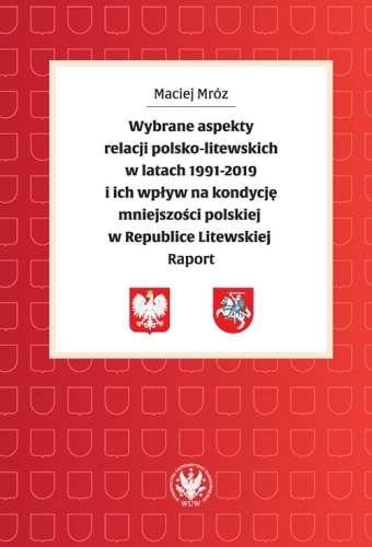 Wybrane_aspekty_relacji_polsko_litewskich_w_latach_1991_2019_i_ich_wplyw_na_kondycje_mniejszosci_polskiej_w_Republice_Litewskiej._Raport