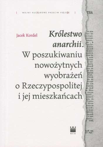 Krolestwo_anarchii._W_poszukiwaniu_nowozytnych_wyobrazen_o_Rzeczypospolitej_i_jej_mieszkancach