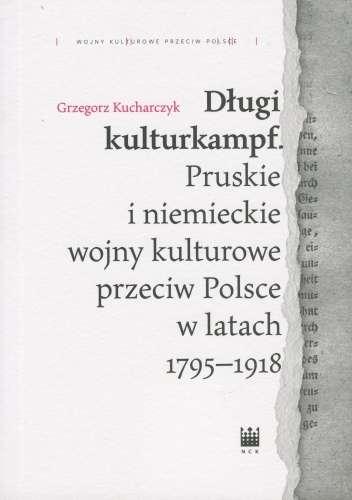 Dlugi_kulturkampf._Pruskie_i_niemieckie_wojny_kulturowe_przeciw_Polsce_w_latach_1795_1918