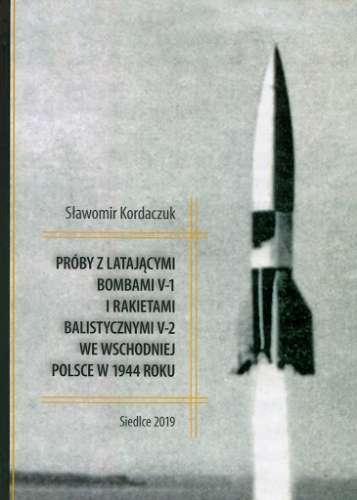 Proby_z_latajacymi_bombami_V_1_i_rakietami_balistycznymi_V_2_we_wschodniej_Polsce_w_1944_roku