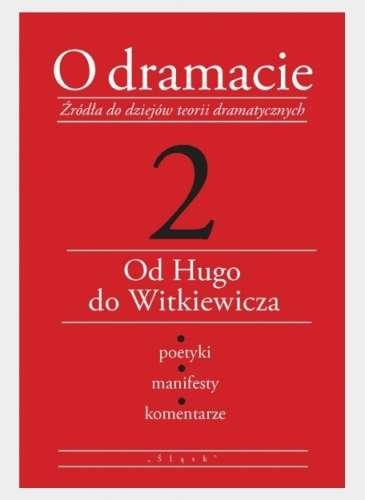 O_dramacie._Zrodla_do_dziejow_teorii_dramatycznych_2._Od_Hugo_do_Witkiewicza._Poetyki__manifesty__komentarze