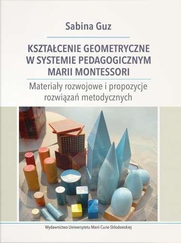 Ksztalcenie_geometryczne_w_systemie_pedagogicznym_Marii_Montessori._Materialy_rozwojowe_i_propozycje_rozwiazan_metodycznych