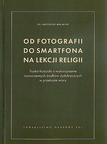 Od_fotografii_do_smartfona_na_lekcji_religii._Troska_Kosciola_o_wykorzystanie_nowoczesnych_srodkow_dydaktycznych_w_przekazie_wiary