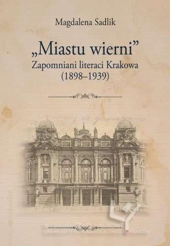 Miastu_wierni._Zapomniani_literaci_Krakowa__1898_1939_