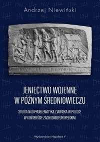 Jeniectwo_wojenne_w_poznym_sredniowieczu._Studia_nad_problematyka_zjawiska_w_Polsce_w_kontekscie_zachodnioeuropejskim