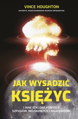 Jak_wysadzic_ksiezyc_i_inne_szalone_pomysly_szpiegow__wojskowych_i_naukowcow