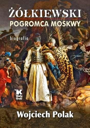Zolkiewski._Pogromca_Moskwy