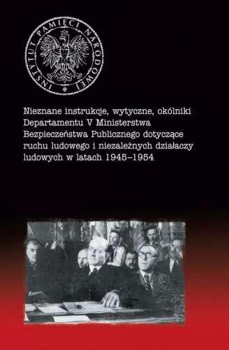Nieznane_instrukcje__wytyczne__okolniki_Departamentu_V_Ministerstwa_Bezpieczenstwa_Publicznego_dotyczace_ruchu_ludowego_i_niezaleznych_dzialaczy_ludowych_w_latach_1945_1954