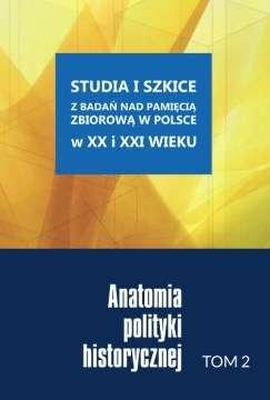 Studia_i_szkice_z_badan_nad_pamiecia_zbiorowa_w_Polsce_w_XX_i_XXI_wieku__t._2__Anatomia_polityki_historycznej