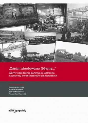 Zanim_zbudowano_Gdynie..._Wplyw_odrodzenia_panstwa_w_1918_roku_na_procesy_modernizacyjne_ziem_polskich