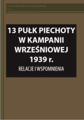 13_Pulk_Piechoty_w_kampanii_wrzesniowej_1939_r._Relacje_i_wspomnienia